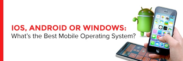 iOS, Android, or Windows