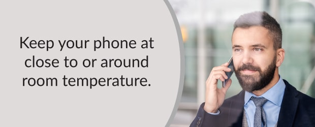 Keep your phone at close to or around room temperature