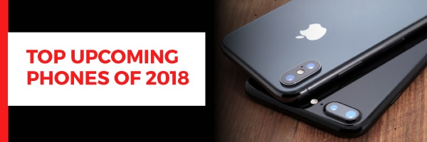 Top Upcoming Phones of 2018