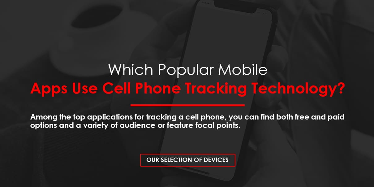Apps That Use Cell Phone Tracking Technology