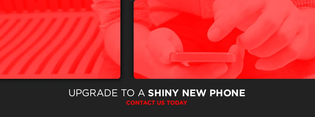 Upgrade to a Shiny New Phone - Contact Us