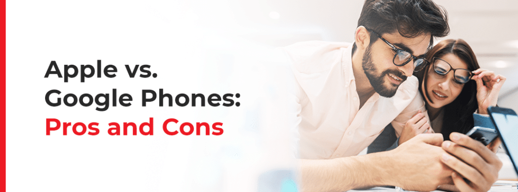 Apple vs. Google Phones: Pros and Cons