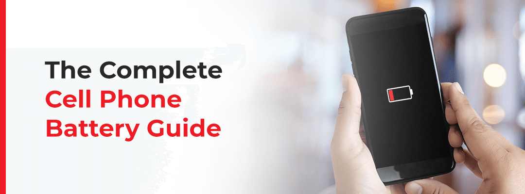 The Complete Cell Phone Battery Guide